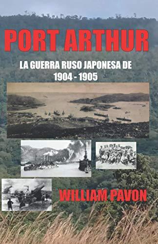 PORT ARTHUR / LA GUERRA RUSO JAPONESA DE 1904 – 1905