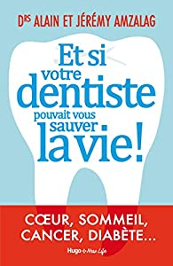 Et si votre dentiste pouvait vous sauver la vie ! par Jérémy Amzalag