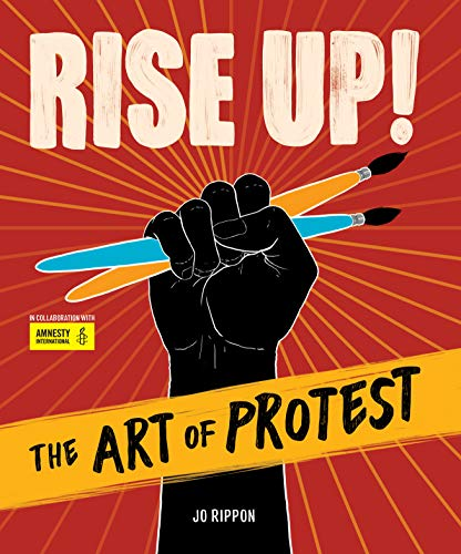 Rise Up! The Art of Protest by [Jo Rippon, Mari Copeny]