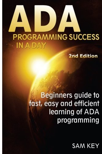 ADA Programming Success In A Day: Beginner's guide to fast, easy and efficient learning of ADA programming