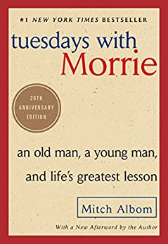 Tuesdays with Morrie: An Old Man, a Young Man, and Life's Greatest Lesson, 20th Anniversary Edition by [Mitch Albom]