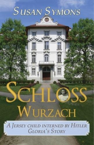 Schloss Wurzach: A Jersey Child Interned by Hitler - Gloria's Story download ebooks PDF Books