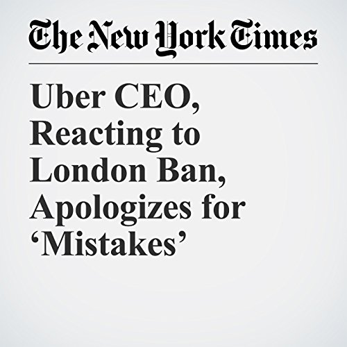 Uber CEO, Reacting to London Ban, Apologizes for 'Mistakes' copertina
