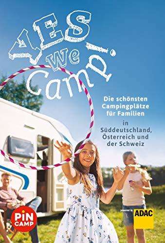 Yes we camp! Die schönsten Campingplätze für Familien in Süddeutschland, Österreich und der Schweiz