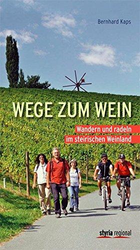Wege zum Wein: Wandern und Radeln im steirischen Weinland