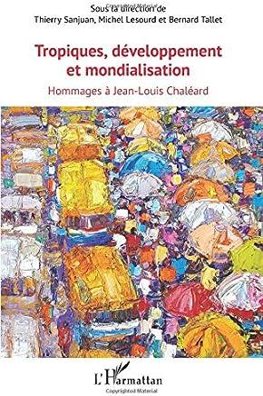 Tropiques, développement et mondialisation: Hommages à Jean-Louis Chaléard