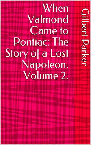 When Valmond Came to Pontiac: The Story of a Lost Napoleon. Volume 2. (English Edition)