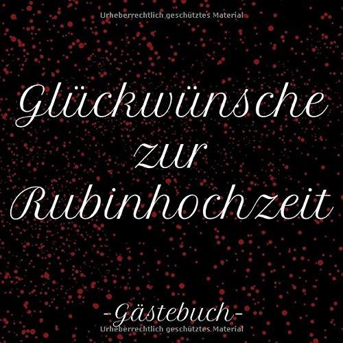 Glückwünsche zur Rubinhochzeit Gästebuch: Erinnerungsbuch zum eintragen der Glückwünsche, 110 Seiten