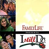 FamilyLife Presents: I Still Do