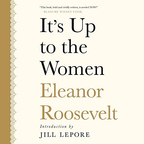 It's up to the Women                   By:                                                                                                                                 Eleanor Roosevelt,                                                                                        Jill Lepore - introduction                               Narrated by:                                                                                                                                 Suzanne Toren                      Length: 5 hrs and 13 mins     1 rating     Overall 3.0