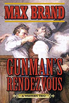 Gunman's Rendezvous: A Western Trio by [Max Brand]
