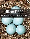 Nikon D600 - Digital Photography Book
