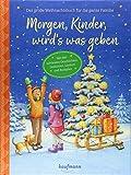 Morgen, Kinder, wird's was geben: Das große Weihnachtsbuch für die ganze Familie