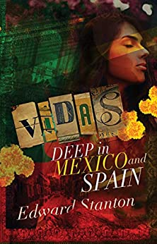 VIDAS: Deep in Mexico and Spain by [Edward Stanton]