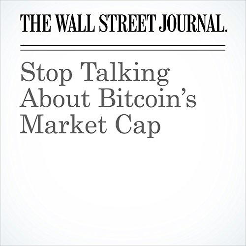 Stop Talking About Bitcoin's Market Cap copertina