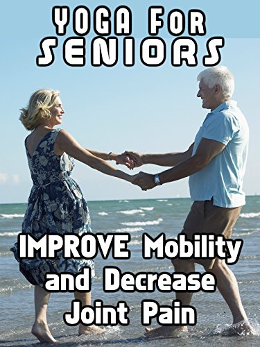 Yoga for Seniors Improve Mobility and Decrease Joint Pain