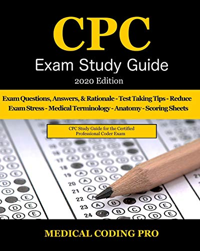 CPC Exam Study Guide - 2020 Edition: 150 CPC Practice Exam Questions, Answers, Full Rationale, Medical Terminology, Common Anatomy, The Exam Strategy, and Scoring Sheets