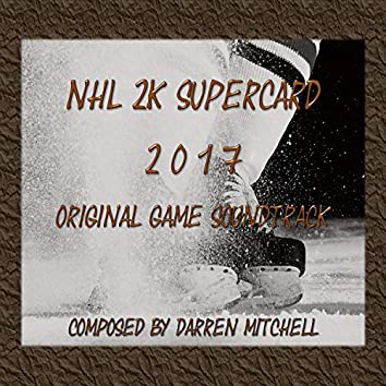 NHL 2K17 Supercard (Original Game Soundtrack)