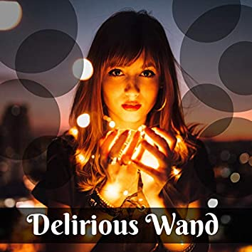 Delirious Wand