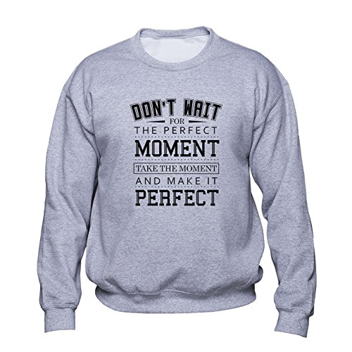 EUGINE DREAM Take The Moment and Make It Perfect Sweatshirt Unisexe Gris M