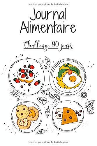 Journal Alimentaire Challenge 90 Jours: Agenda minceur et Carnet alimentaire pour 90 jours de régime