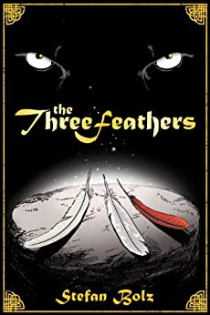 The Three Feathers - The Magnificent Journey of Joshua Aylong by [Stefan Bolz]