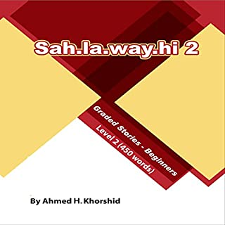 Sahlawayhi 2     Graded Stories for Beginners [Arabic Edition]              By:                                                                                                                                 Ahmed H. Khorshid                               Narrated by:                                                                                                                                 Ahmed H. Khorshid                      Length: 2 hrs and 20 mins     9 ratings     Overall 4.6