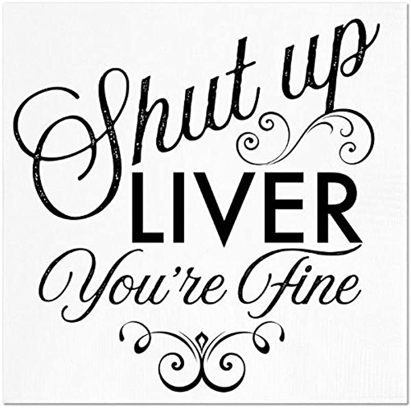 Funny Napkins SHUT UP LIVER YOU RE FINE Boutique Cocktail Napkin 5 X5 Pack Of 20 Napkins For Parties And Entertaining