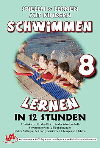 Schwimmen lernen 8: Schwimmkurs in 12 Stunden: unlaminiert: unlaminierte Arbeitskarten zum Schwimmenlernen (Schwimmen lernen - unlaminiert: Spielen & Lernen mit Kindern)
