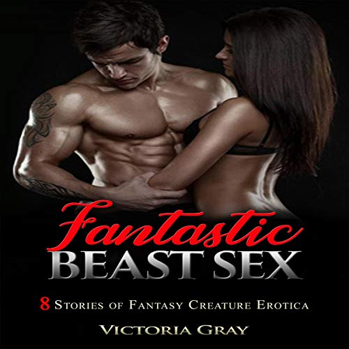 Fantastic Beast Sex: 8 Stories of Fantasy Creature Erotica cover art