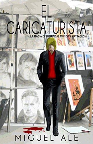 El Caricaturista: La magia de dibujar al mundo y su tragedia