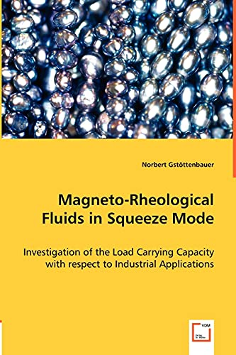 Magneto-Rheological Fluids in Squeeze Mode: Investigation of the Load Carrying Capacity with respect to Industrial Applications