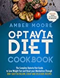 Optavia Diet Cookbook: The Complete Optavia Diet Guide to Lose Weight Fast and Reset your Metabolism Through 200+ Easy-to-Follow Cheap and Deliciuous Recipes