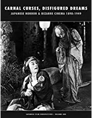 CARNAL CURSES JAPANESE HORROR & BIZARRE CINEMA 1898-1949 (Japanese Film Perspectives)