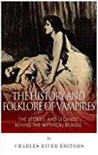 The History and Folklore of Vampires: The Stories and Legends Behind the Mythical Beings