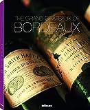 The Grand Châteaux of Bordeaux / Bordeaux Legendare Chateaux und Ihre Weine / Bordelais LEgendaire LEs Chateax et Les Vins