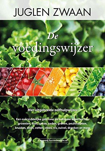De voedingswijzer: een overzichtelijke gids over de heilzame aspecten van groenten, fruit, noten, zaden, granen, peulvruchten, kruiden, oliën, vetten, vlees, vis, zuivel, dranken en meer