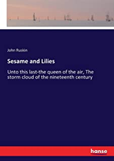 Sesame and Lilies: Unto this last-the queen of the air, The storm cloud of the nineteenth century