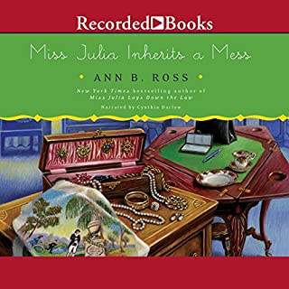 Miss Julia Inherits a Mess                   By:                                                                                                                                 Ann B. Ross                               Narrated by:                                                                                                                                 Cynthia Darlow                      Length: 10 hrs     192 ratings     Overall 4.7