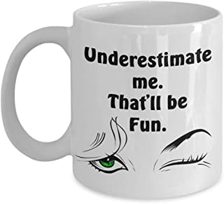 Empowering Mug UNDERESTIMATE ME, That'll Be Fun - Green Eye Inspiring Coffee Cup
