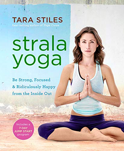 Strala Yoga: Be Strong, Focused & Ridiculously Happy from the