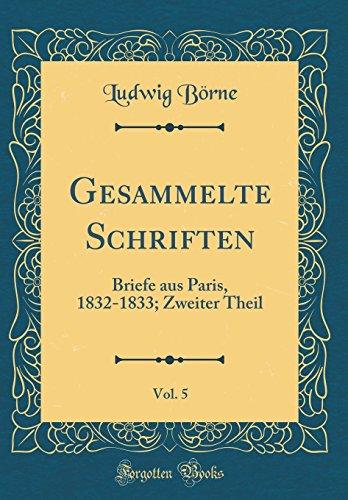 Gesammelte Schriften, Vol. 5: Briefe aus Paris, 1832-1833; Zweiter Theil (Classic Reprint)