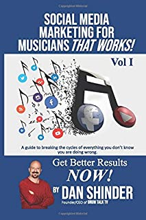 Social Media Marketing For Musicians That Works!: Vol. I Essentials You Need To Know