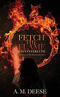 Fetch the Flame: Kay's Interlude (Dance of the Elements)