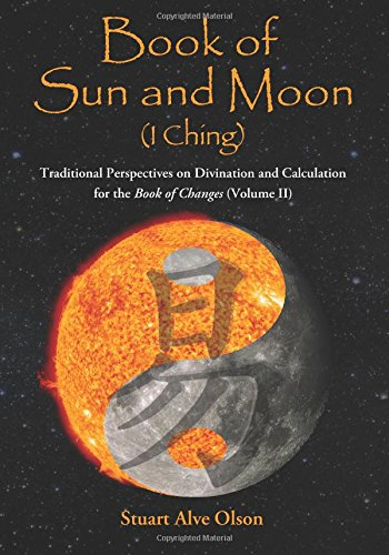 Book of Sun and Moon: Traditional Perspectives on Divination and Calculation for the Book of Changes (Volume II) (Volume 2)