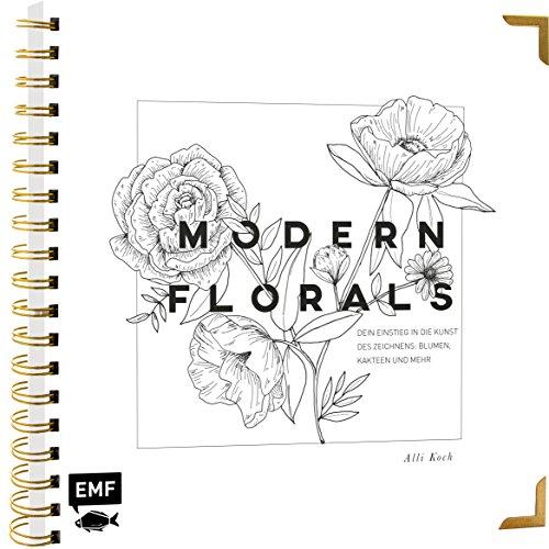 Modern Florals – Dein Einstieg in die Kunst des Zeichnens: Blumen, Kakteen und mehr: Veredelt mit hochwertiger Gold-Spiralbindung und Schmuckkanten