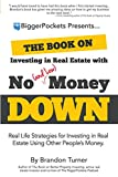 The Book on Investing in Real Estate with No (and Low) Money Down: Real Life Strategies for Investing in Real Estate Using Other People s Money (BiggerPockets Rental Kit)