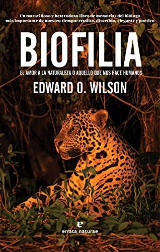 Biofilia: El amor a la naturaleza o aquello que nos hace humanos (Libros salvajes)