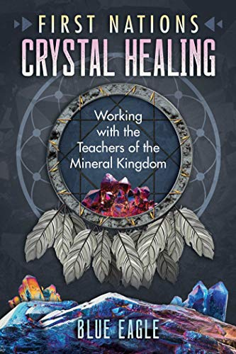 First Nations Crystal Healing: Working with the Teachers of the Mineral Kingdom (English Edition)