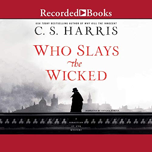 Who Slays the Wicked                   By:                                                                                                                                 C. S. Harris                               Narrated by:                                                                                                                                 Davina Porter                      Length: 10 hrs and 45 mins     203 ratings     Overall 4.6